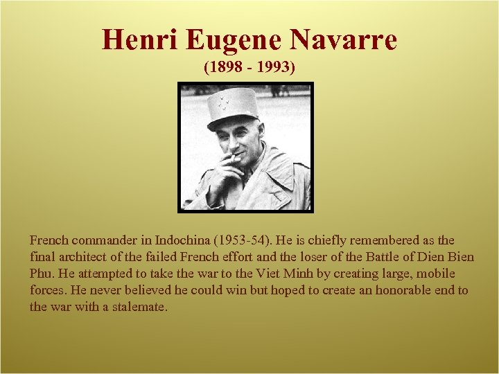 Henri Eugene Navarre (1898 - 1993) French commander in Indochina (1953 -54). He is