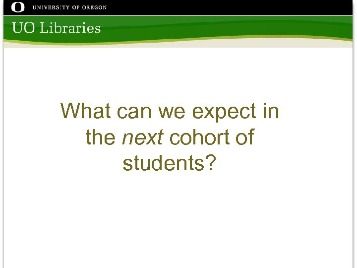 What can we expect in the next cohort of students?