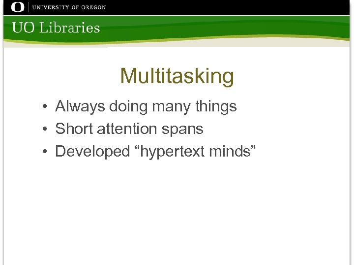 "Multitasking • Always doing many things • Short attention spans • Developed ""hypertext minds"""