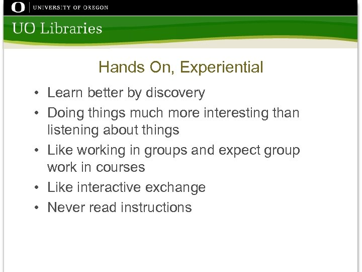 Hands On, Experiential • Learn better by discovery • Doing things much more interesting