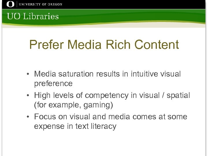 Prefer Media Rich Content • Media saturation results in intuitive visual preference • High
