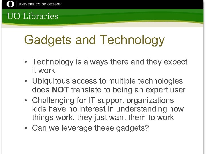 Gadgets and Technology • Technology is always there and they expect it work •