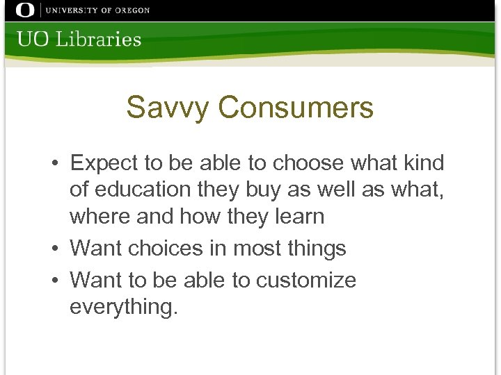 Savvy Consumers • Expect to be able to choose what kind of education they