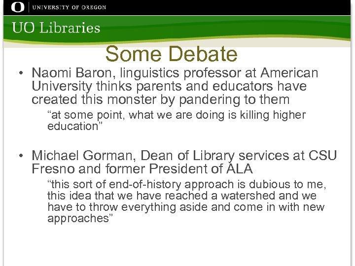 Some Debate • Naomi Baron, linguistics professor at American University thinks parents and educators
