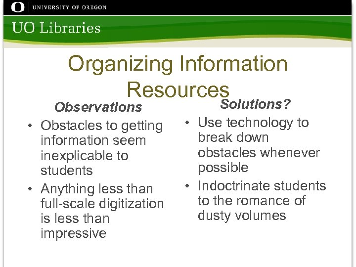Organizing Information Resources Observations • Obstacles to getting information seem inexplicable to students •