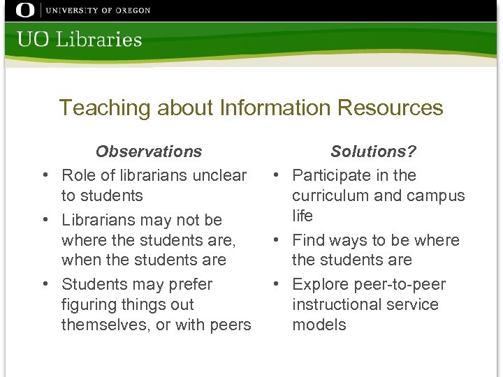 Teaching about Information Resources Observations • Role of librarians unclear to students • Librarians