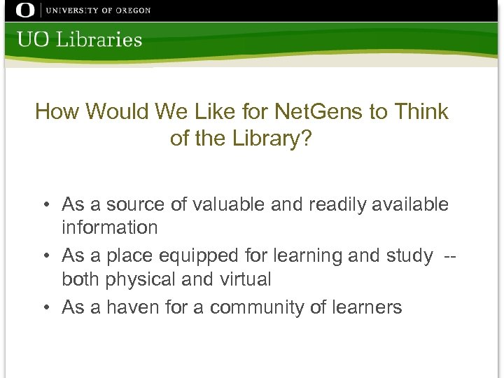 How Would We Like for Net. Gens to Think of the Library? • As