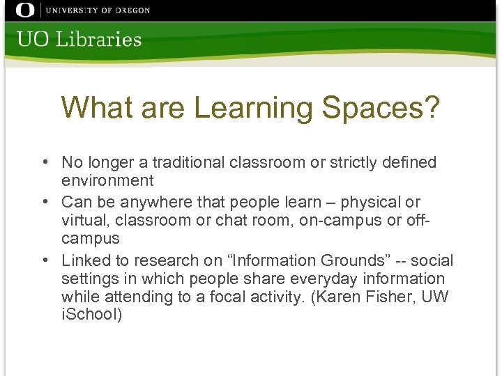What are Learning Spaces? • No longer a traditional classroom or strictly defined environment