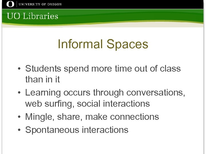 Informal Spaces • Students spend more time out of class than in it •