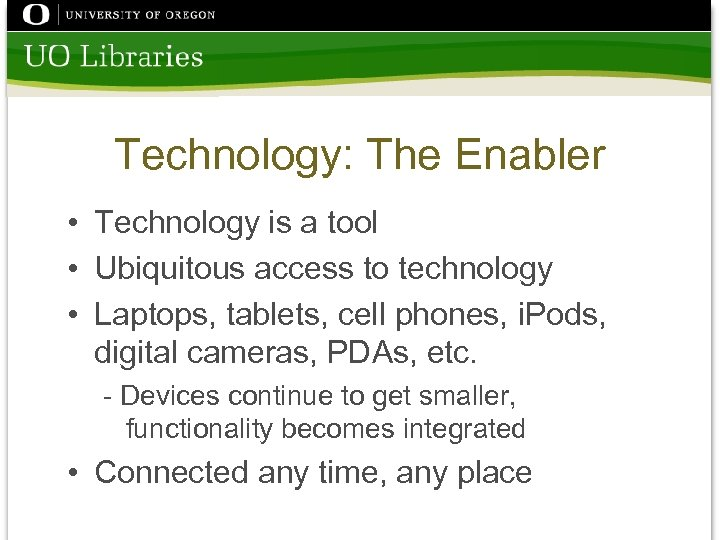 Technology: The Enabler • Technology is a tool • Ubiquitous access to technology •