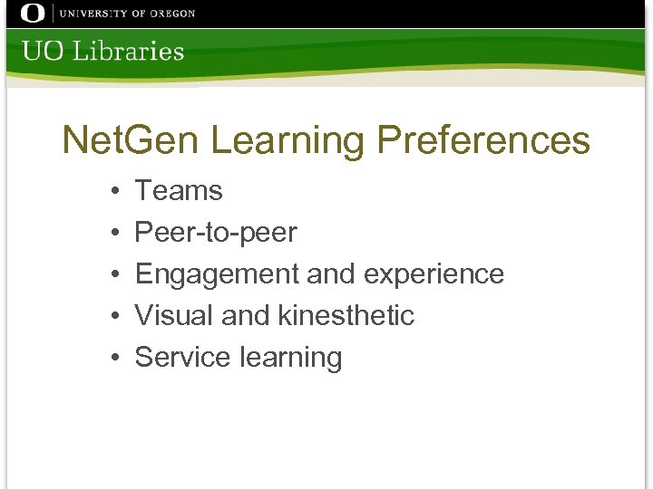 Net. Gen Learning Preferences • • • Teams Peer-to-peer Engagement and experience Visual and