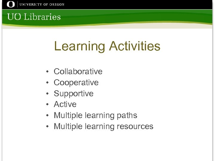 Learning Activities • • • Collaborative Cooperative Supportive Active Multiple learning paths Multiple learning