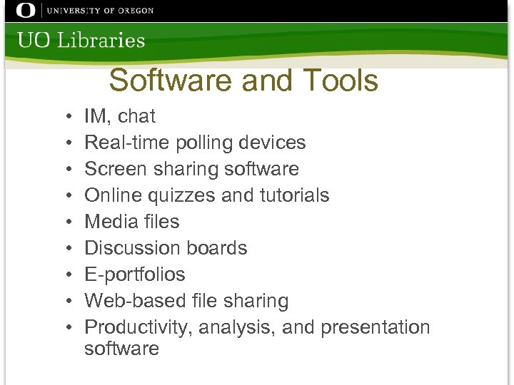 Software and Tools • • • IM, chat Real-time polling devices Screen sharing software