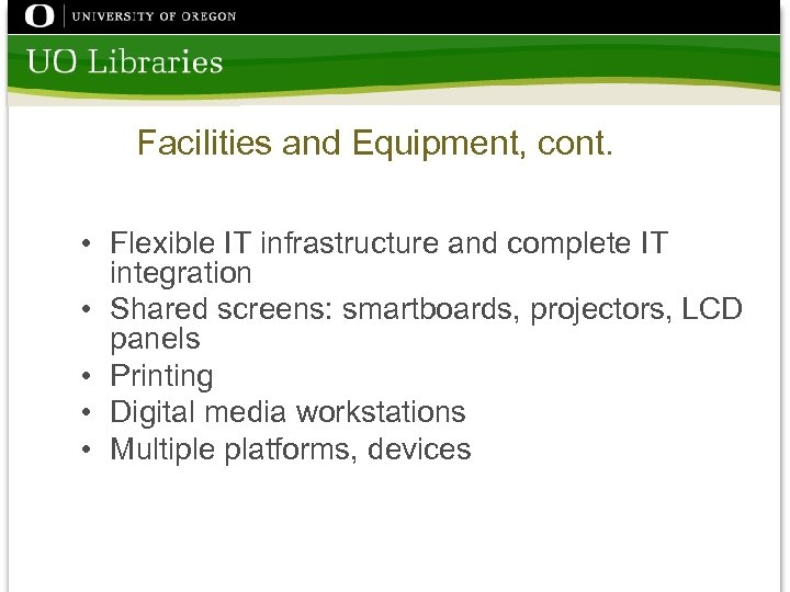 Facilities and Equipment, cont. • Flexible IT infrastructure and complete IT integration • Shared