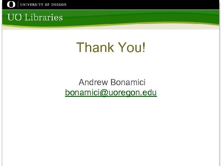 Thank You! Andrew Bonamici bonamici@uoregon. edu