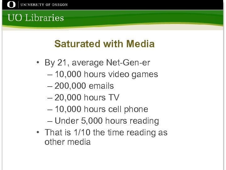 Saturated with Media • By 21, average Net-Gen-er – 10, 000 hours video games