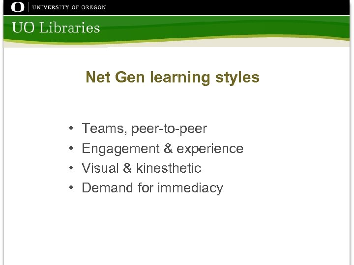 Net Gen learning styles • • Teams, peer-to-peer Engagement & experience Visual & kinesthetic