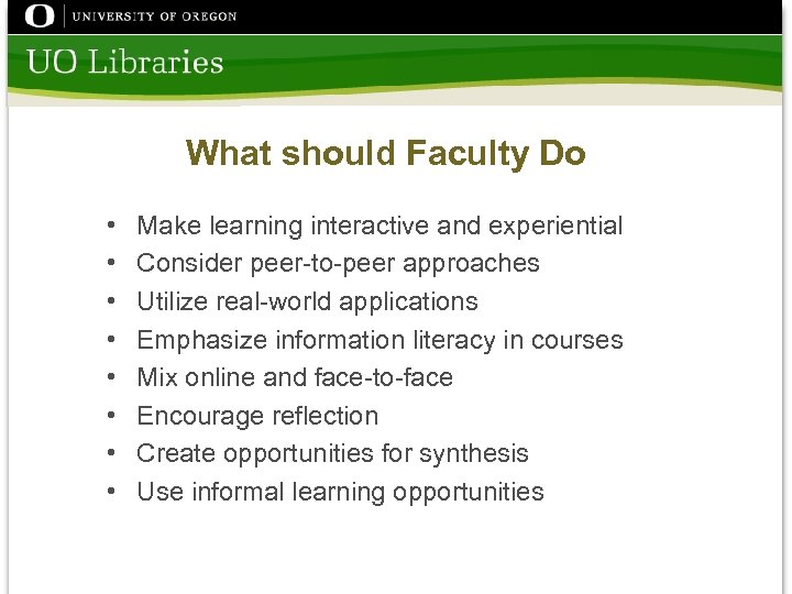 What should Faculty Do • • Make learning interactive and experiential Consider peer-to-peer approaches