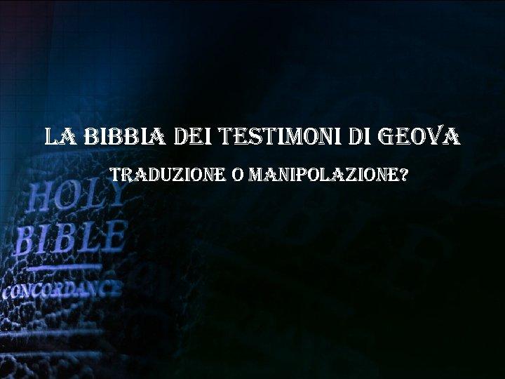 la bibbia dei testimoni di Geova traduzione o manipolazione?