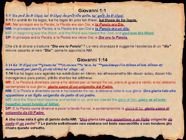 Giovanni 1: 1 'En ¢rcÍ Ãn Ð lÒgoj, kaˆ Ð lÒgoj Ãn prÕj tÕn