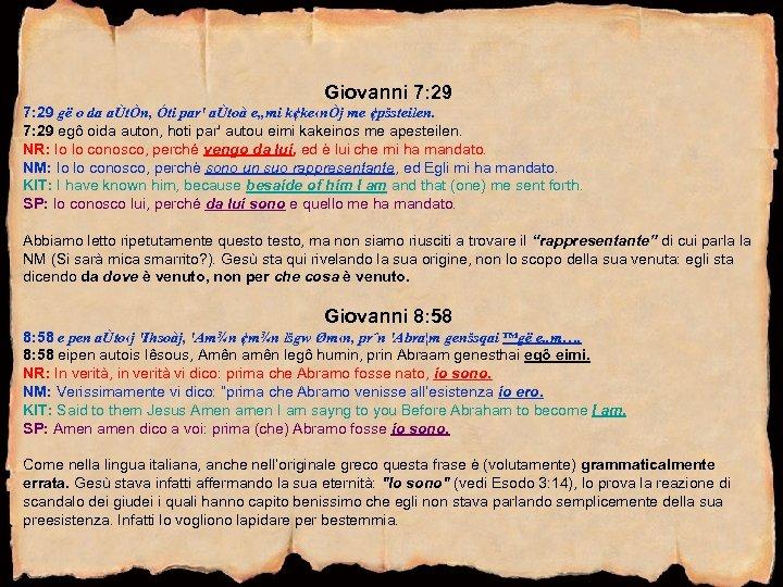 """Giovanni 7: 29 gë o da aÙtÒn, Óti par' aÙtoà e""""mi k¢ke‹nÒj me ¢pšsteilen."""