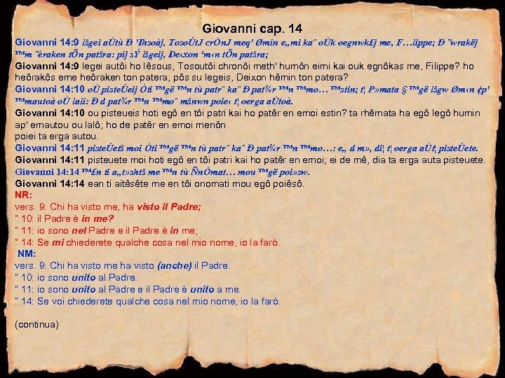 Giovanni cap. 14 Giovanni 14: 9 lšgei aÙtù Ð 'Ihsoàj, TosoÚt. J crÒn. J