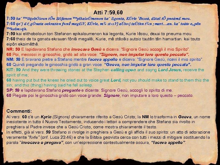 Atti 7: 59, 60 7: 59 kaˆ ™liqobÒloun tÕn Stšfanon ™pikaloÚmenon kaˆ lšgonta, KÚrie