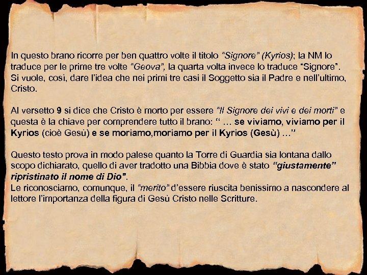 """In questo brano ricorre per ben quattro volte il titolo """"Signore"""" (Kyrios); la NM"""