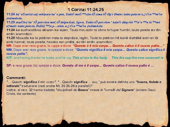 1 Corinzi 11: 24, 25 11: 24 kaˆ eÙcarist» saj oeklasen kaˆ e pen,