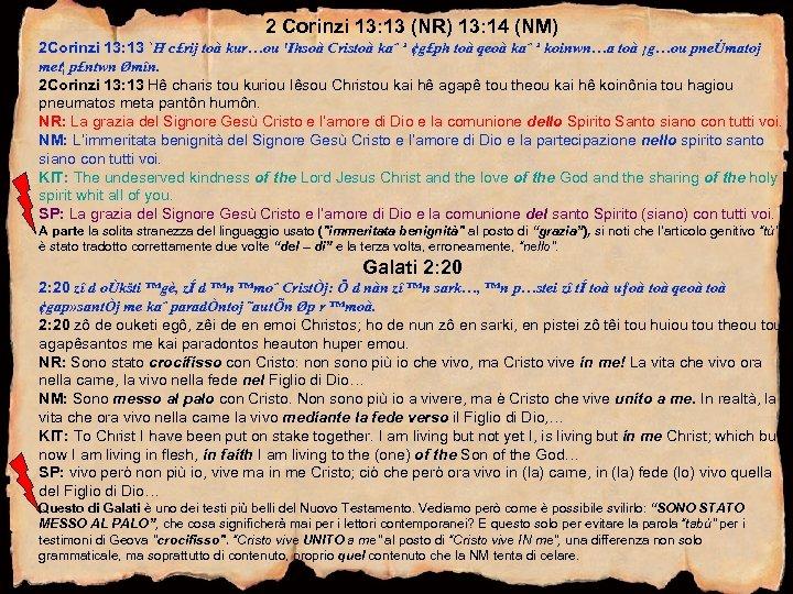 2 Corinzi 13: 13 (NR) 13: 14 (NM) 2 Corinzi 13: 13 `H c£rij