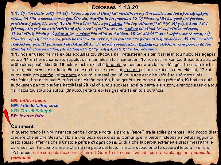 Colossesi 1: 13: 20 1: 13 Öj ™rrÚsato ¹m©j ™k tÁj ™xous…aj toà skÒtouj