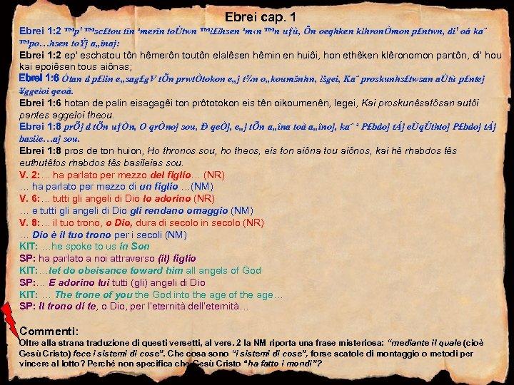 Ebrei cap. 1 Ebrei 1: 2 ™p' ™sc£tou tîn ¹merîn toÚtwn ™l£lhsen ¹m‹n ™n