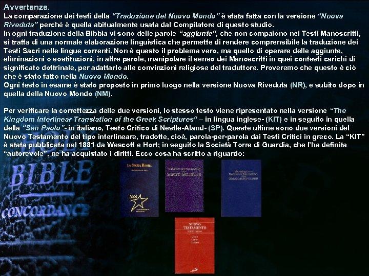 """Avvertenze. La comparazione dei testi della """"Traduzione del Nuovo Mondo"""" è stata fatta con"""