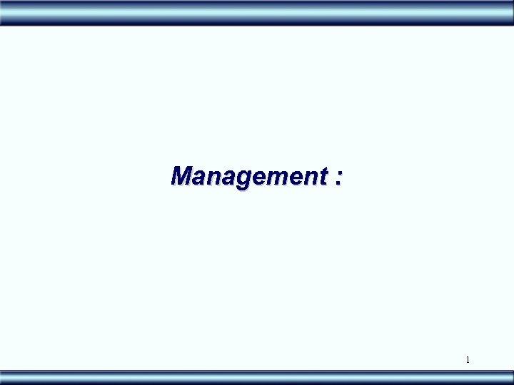 Management : 1