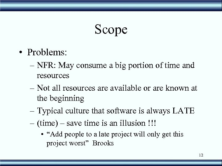 Scope • Problems: – NFR: May consume a big portion of time and resources