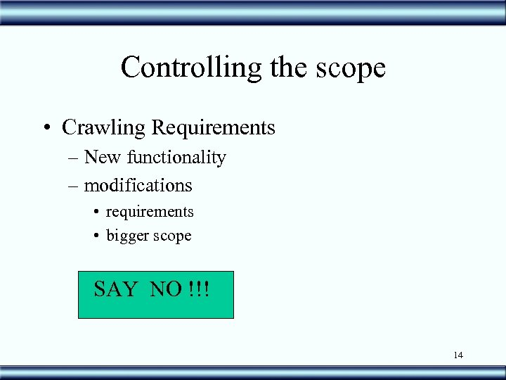 Controlling the scope • Crawling Requirements – New functionality – modifications • requirements •