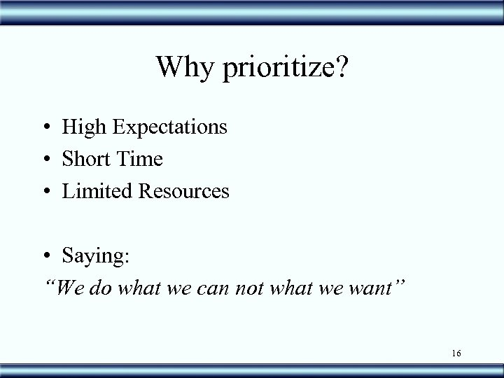 """Why prioritize? • High Expectations • Short Time • Limited Resources • Saying: """"We"""