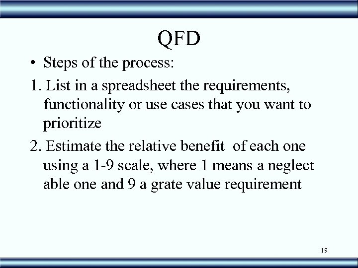 QFD • Steps of the process: 1. List in a spreadsheet the requirements, functionality