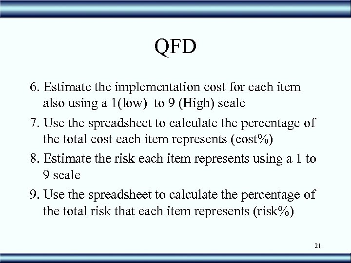 QFD 6. Estimate the implementation cost for each item also using a 1(low) to