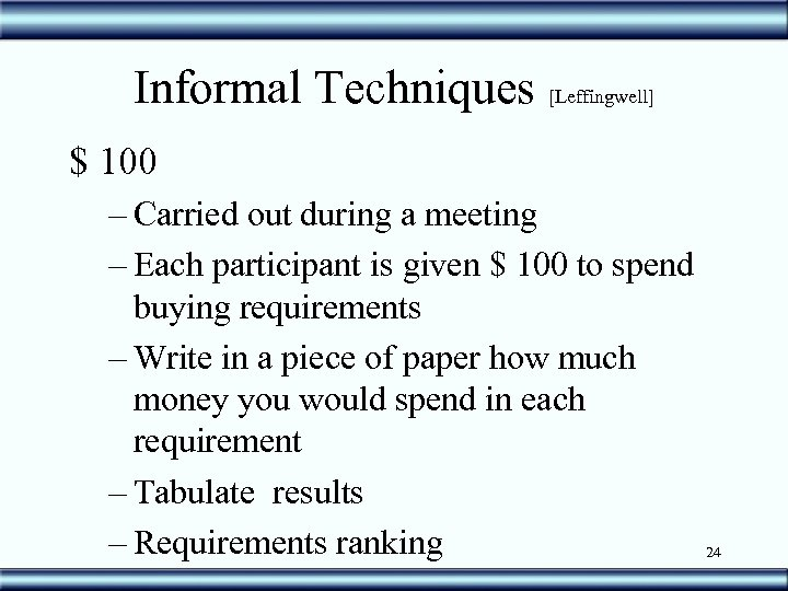 Informal Techniques [Leffingwell] $ 100 – Carried out during a meeting – Each participant