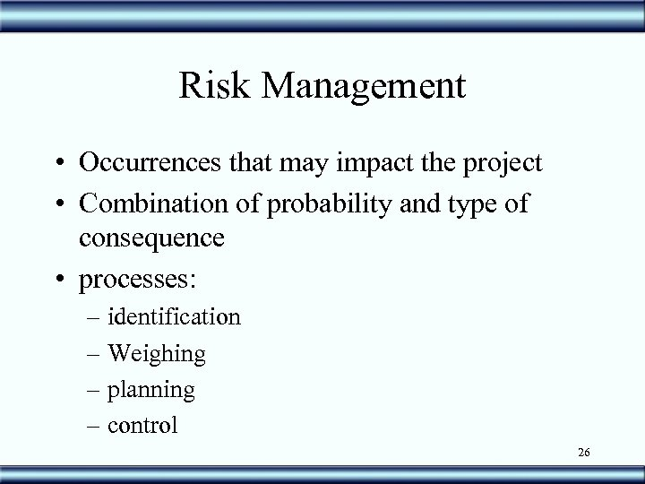 Risk Management • Occurrences that may impact the project • Combination of probability and