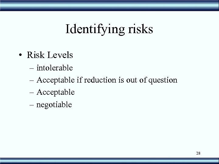 Identifying risks • Risk Levels – intolerable – Acceptable if reduction is out of
