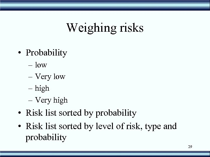 Weighing risks • Probability – low – Very low – high – Very high