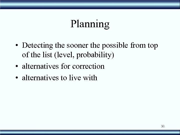 Planning • Detecting the sooner the possible from top of the list (level, probability)