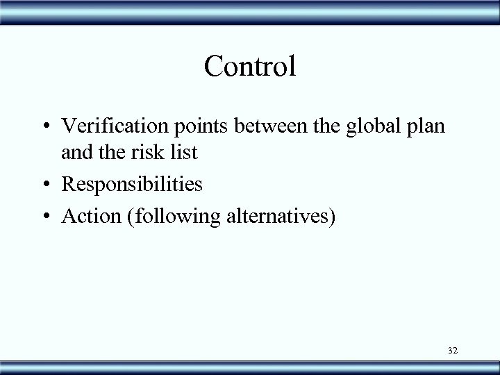 Control • Verification points between the global plan and the risk list • Responsibilities