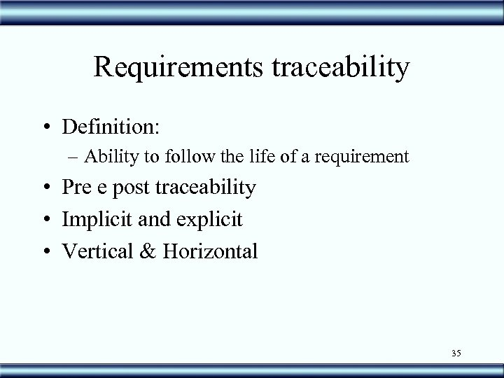 Requirements traceability • Definition: – Ability to follow the life of a requirement •