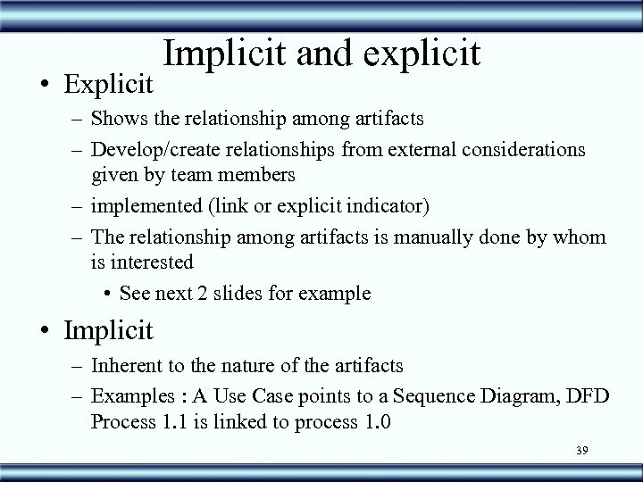 • Explicit Implicit and explicit – Shows the relationship among artifacts – Develop/create