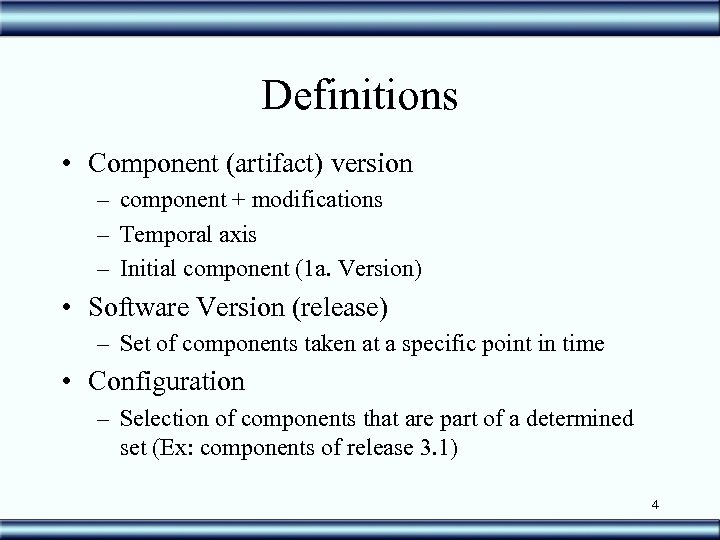 Definitions • Component (artifact) version – component + modifications – Temporal axis – Initial