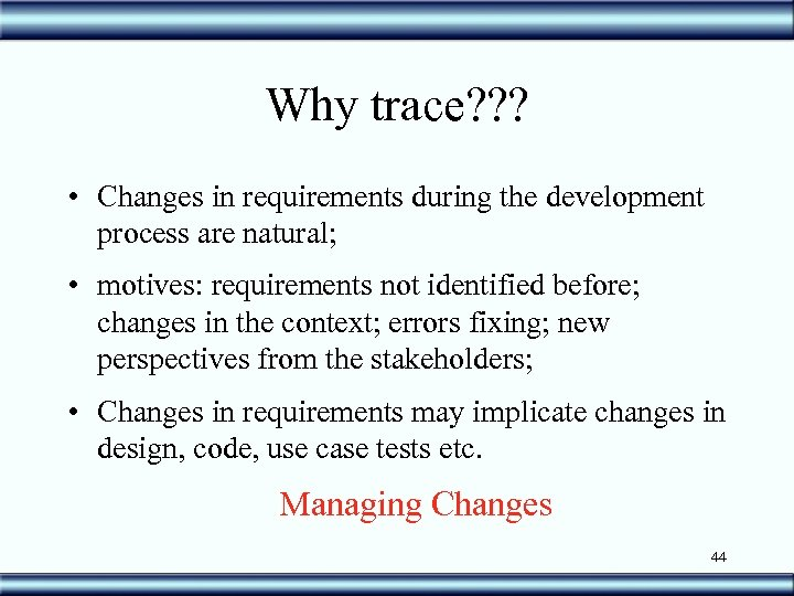 Why trace? ? ? • Changes in requirements during the development process are natural;