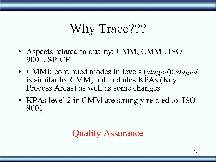 Why Trace? ? ? • Aspects related to quality: CMM, CMMI, ISO 9001, SPICE